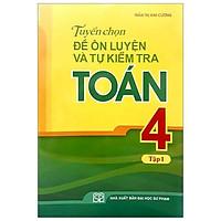 Sách: tuyển chọn đề ôn luyện và tự kiểm tra toán lớp 4 tập 1 - TSTH