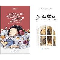 Combo 2 Cuốn Sách: Gửi Bạn, Người Đang Lạc Lối Trong Thế Giới Người Lớn Đầy Phức Tạp + Lẽ Nào Tất Cả Đều Là Lỗi Của Tôi