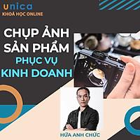 Khóa học NHIẾP ẢNH - Chụp ảnh sản phẩm phục vụ kinh doanh UNICA.VN