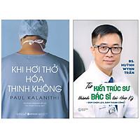 Combo Sách Hồi Ký :  Khi Hơi Thở Hóa Thinh Không + Từ Kiến Trúc Sư Thành Bác Sĩ Tại Hoa Kỳ