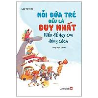 Sách - Mỗi Đứa Trẻ Đều Là Duy Nhất - Hiểu Để Dạy Con Đúng Cách