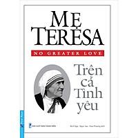 Mẹ Teresa - Trên Cả Tình Yêu (Tái Bản)