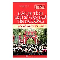 Các Di Tích Lịch Sử - Văn Hóa - Tín Ngưỡng Nổi Tiếng Ở Việt Nam (Tái Bản)