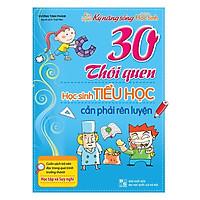 Sách: 30 Thói Quen Học Sinh Tiểu Học Cần Phải Rèn Luyện - TSTN
