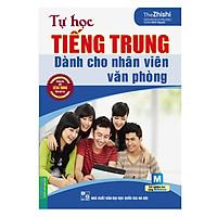 Tự Học Tiếng Trung Dành Cho Nhân Viên Văn Phòng (Kèm Audio Tại App MCBooks)