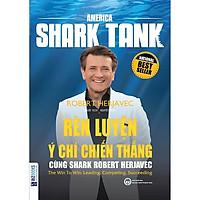 America Shark Tank: Rèn Luyện Ý Chí Chiến Thắng Cùng Shark Robert Herjavec (Tặng kèm Bookmark PL)