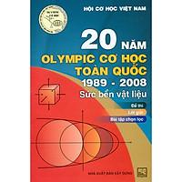 Tuyển Tập 20 Năm Olympic Cơ Học Toàn Quốc 1989 - 2008: Sức Bền Vật Liệu - Đề Thi, Lời Giải, Bài Tập Chọn Lọc