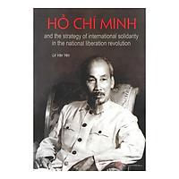 Hồ Chí Minh And The Strategy Of International Solidarity In The National Liberation Revolution (Hồ Chí Minh Với Chiến Lược Đoàn Kết Quốc Tế Trong Cách Mạng Giải Phóng Dân Tộc)