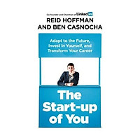 Sách - The Start-up of You: Adapt to the Future, Invest in Yourself, and Transform Your Career by Reid Hoffman,Ben Casnocha - (UK Edition, paperback)