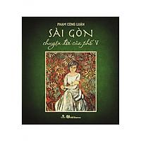 Sách Sài Gòn - Chuyện Đời Của Phố 5 (Bìa mềm)