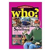 Who? Chuyện Kể Về Danh Nhân Thế Giới: Steven Spielberg (Tái Bản 2019)