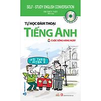 Tự Học Đàm Thoại Tiếng Anh - Cuộc Sống Hằng Ngày (Tái Bản)