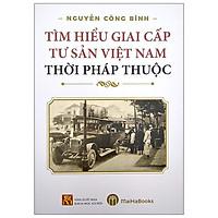 Tìm Hiểu Giai Cấp Tư Sản Việt Nam Thời Pháp Thuộc