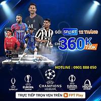 Tài khoản FPT Play gói SPORT E-voucher gói 12 tháng xem trọn vẹn TRỰC TIẾP và ĐỘC QUYỀN vòng loại bóng đá UEFA Champions League CUP C1 C2 C3 gói FPT Play sport gói thể thao xem bóng đá cúp c1 2021 2024