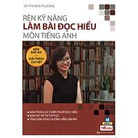 Rèn Kỹ Năng Làm Bài Đọc Hiểu Môn Tiếng Anh ( Bộ Sách Cô Mai Phương ) tặng kèm bookmark