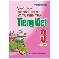 Sách: Tuyển Chọn Và Tự Kiểm Tra Tiếng Việt Lớp 3 - Tập 1