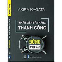 Nhân Viên Bán Hàng Thành Công: Đừng Van Nài - Akira Kagata