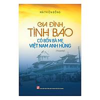 Gia Đình Tình Báo Có Bốn Bà Mẹ Việt Nam Anh Hùng