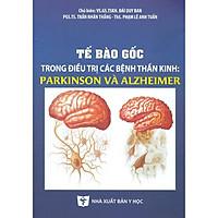 Tế Bào Gốc Trong Điều Trị Các Bệnh Thần Kinh: Parkinson Và Alzheimer