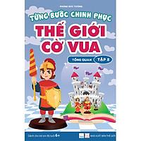 Từng bước chinh phục thế giới cờ vua - Tập 2 - Tổng quan (sách dành cho trẻ em)