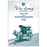 Văn Chương Sài Gòn 1881 - 1924 - Tập 4: Du Ký Và Những Truyện Khác