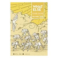 What Else 3 - Nói Nhiều Làm Nhiều