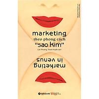 Marketing Theo Phong Cách Sao Kim (Tái Bản 2018)