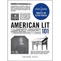 American Lit 101: From Nathaniel Hawthorne to Harper Lee and Naturalism to Magical Realism, an essential guide to American writers and works (Adams 101)