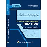 Kỹ thuật hệ thống công nghệ hóa học - Tập 1 - Cơ sở mô hình hóa các quá trình công nghệ hóa học