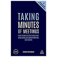 Taking Minutes of Meetings: How to Take Efficient Notes that Make Sense and Support Meetings that Matter