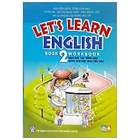 Let's Learn English - Workbook - Book 2 (Sách Bài Tập Tiếng Anh Dùng Cho Học Sinh Tiểu Học) (2021)