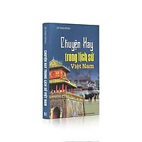 Sách lịch sử - Chuyện hay trong Lịch Sử Việt Nam (Tái bản 2021)