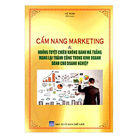 Cẩm Nang Marketing Và Những Tuyệt ChiêuKhông Đánh Mà Thắng Mang Lại Thành CôngTrong Kinh Doanh Dành Cho Doanh Nghiệp