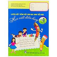 Luyện Viết Tiếng Việt Cho Học Sinh Tiểu Học - Học Viết Điều Hay - Lớp 4 (Tập 2)