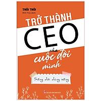 Sách: Trở Thành CEO Của Cuộc Đời Mình