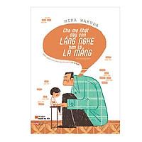 Sách nuôi dạy - Cha mẹ Nhật dạy con: LẮNG NGHE hơn là LA MẮNG