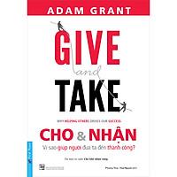 Give And Take - Cho & Nhận - Vì Sao Giúp Người Đưa Ta Đến Thành Công? (Tái Bản)