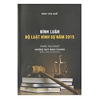 Bình Luận Bộ Luật Hình Sự Năm 2015 Phần Thứ Nhất: Những Quy Định Chung (Bình Luận Chuyên Sâu)
