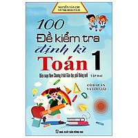 100 Đề Kiểm Tra Định Kì Toán Lớp 1 - Tập 2 (Biên Soạn Theo Chương Trình Mới)