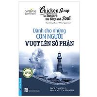 Chicken Soup For The Soul - Dành Cho Những Con Người Vượt Lên Số Phận (Tái Bản)