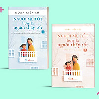 Sách Combo Người mẹ tốt hơn là người thầy tốt (Tập 1, 2 Tái bản 2021)