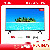 Smart TV TCL Android 8.0 40 inch Full HD .wifi - 40L61 - HDR Dolby, Chromecast, T-cast, AI+IN., Màn hình tràn viền