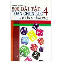 500 Bài Tập Toán Chọn Lọc 4 (Cơ Bản & Nâng Cao) - Tái Bản