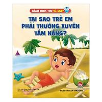 Bách Khoa Thư Vì Sao - Tại Sao Trẻ Em Phải Thường Xuyên Tắm Nắng (Tái Bản 2019)