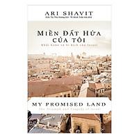 Miền Đất Hứa Của Tôi - Khải Hoàn Và Bi Kịch Của Israel