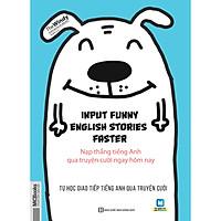 Input Funny English Stories Faster - Nạp thẳng tiếng Anh qua truyện cười ngay hôm nay (tặng bút thú siêu dễ thương)