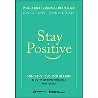 Stay Positive - Sống Tích Cực, Đời Hết Bực - Bí Quyết Sống Vui Mỗi Ngày