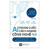 Sách Kinh Tế : AI Trong Cuộc Cách Mạng Công Nghệ 4.0 - Con Đường Ngắn Nhất Để Phát Triển Doanh Nghiệp