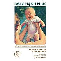 Sách - Em bé hạnh phúc: Nuôi dạy con tại nhà theo phương pháp Montessori