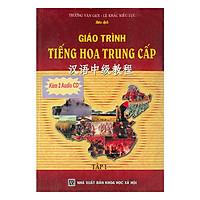 Giáo Trình Tiếng Hoa Trung Cấp Tập 1 (Kèm CD)
